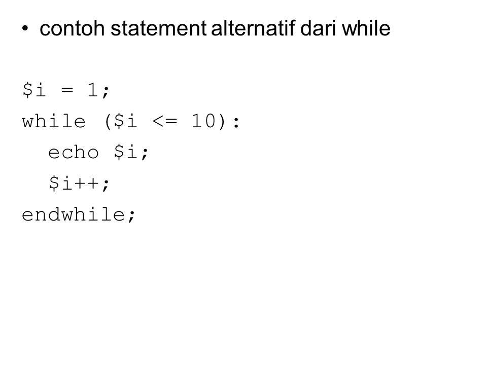 foreach(array as $kunci => $nilai) statement Bentuk kedua melakukan hal yang sama, dengan tambahan bahwa index dari elemen array yang sedang dibaca diberikan kepada variabel $kunci pada setiap kali perulangan