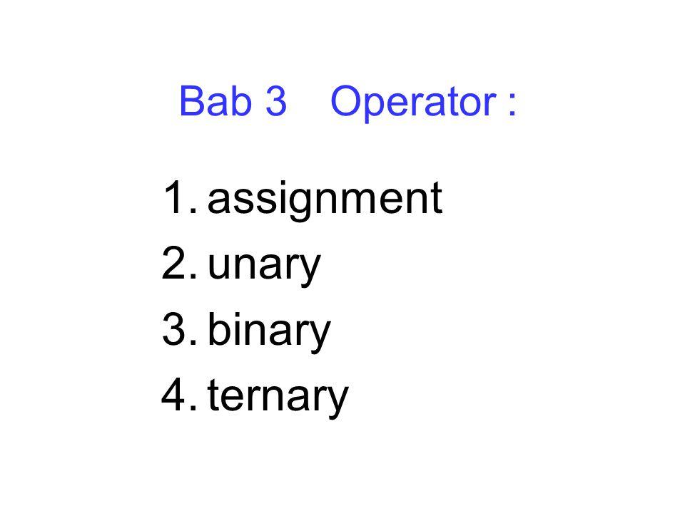 Bab 3 Operator : 1.assignment 2.unary 3.binary 4.ternary