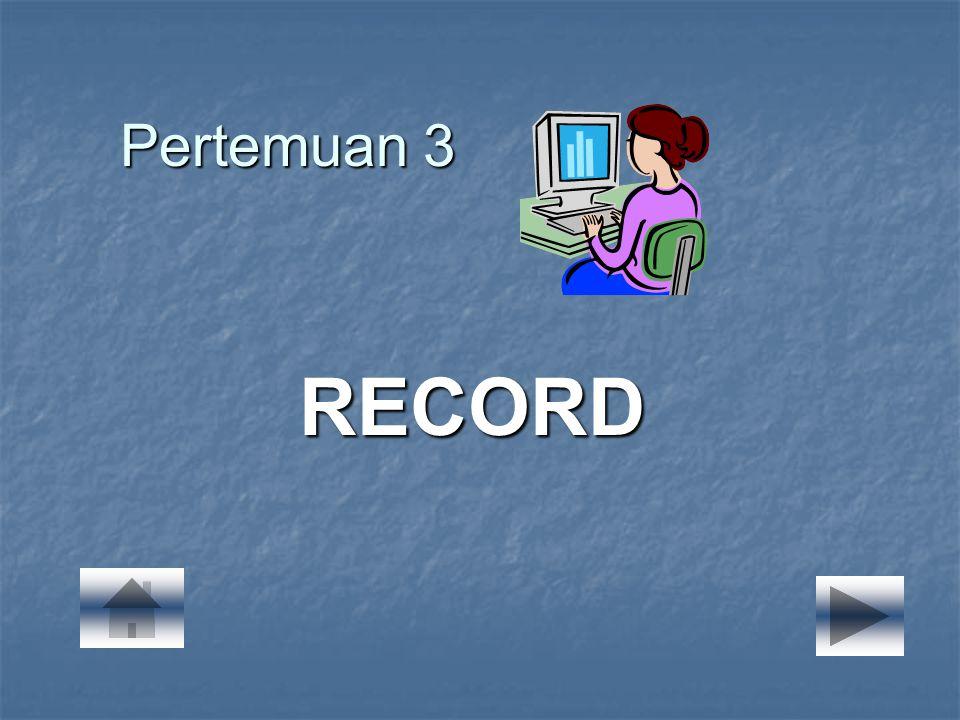 RECORD Sebuah Record merupakan koleksi satuan data yang heterogen, yakni terdiri dari berbagai type.