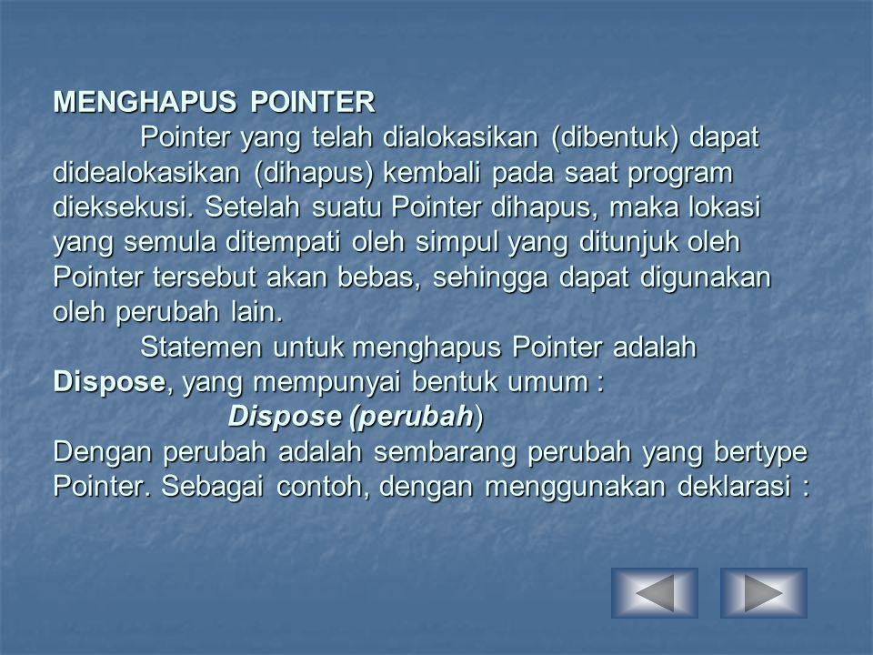 MENGHAPUS POINTER Pointer yang telah dialokasikan (dibentuk) dapat didealokasikan (dihapus) kembali pada saat program dieksekusi. Setelah suatu Pointe