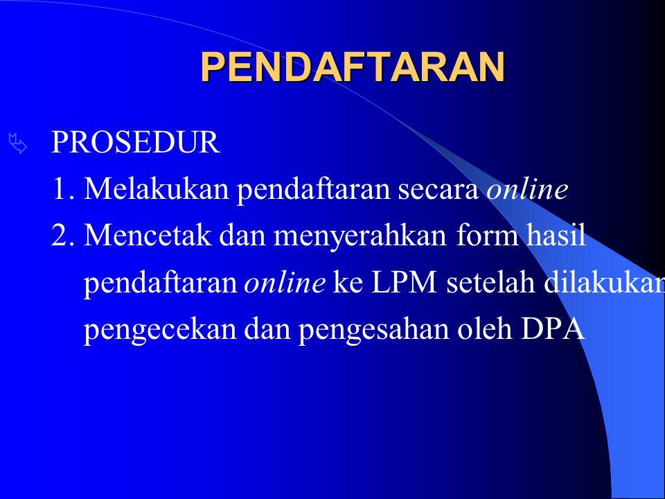  PROSEDUR 1.Melakukan pendaftaran secara online 2.
