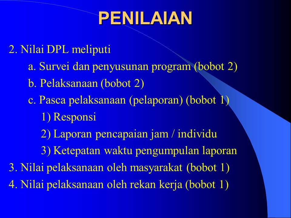 PENILAIAN 2.Nilai DPL meliputi a. Survei dan penyusunan program (bobot 2) b.