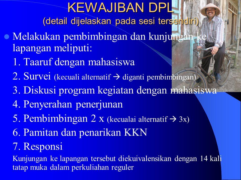KEWAJIBAN DPL (detail dijelaskan pada sesi tersendiri) Melakukan pembimbingan dan kunjungan ke lapangan meliputi: 1.