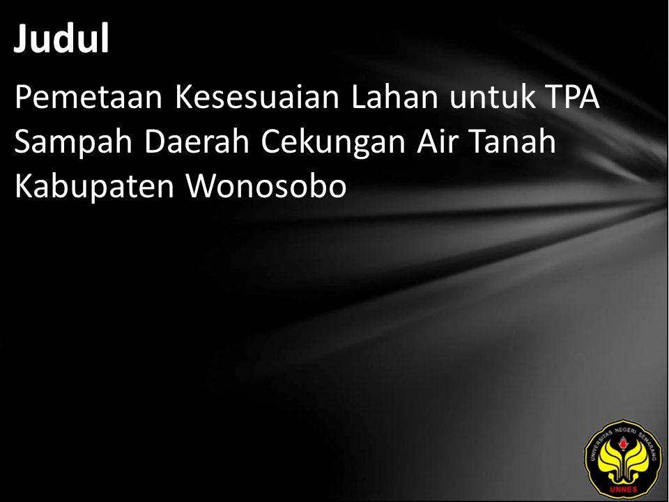 Judul Pemetaan Kesesuaian Lahan untuk TPA Sampah Daerah Cekungan Air Tanah Kabupaten Wonosobo