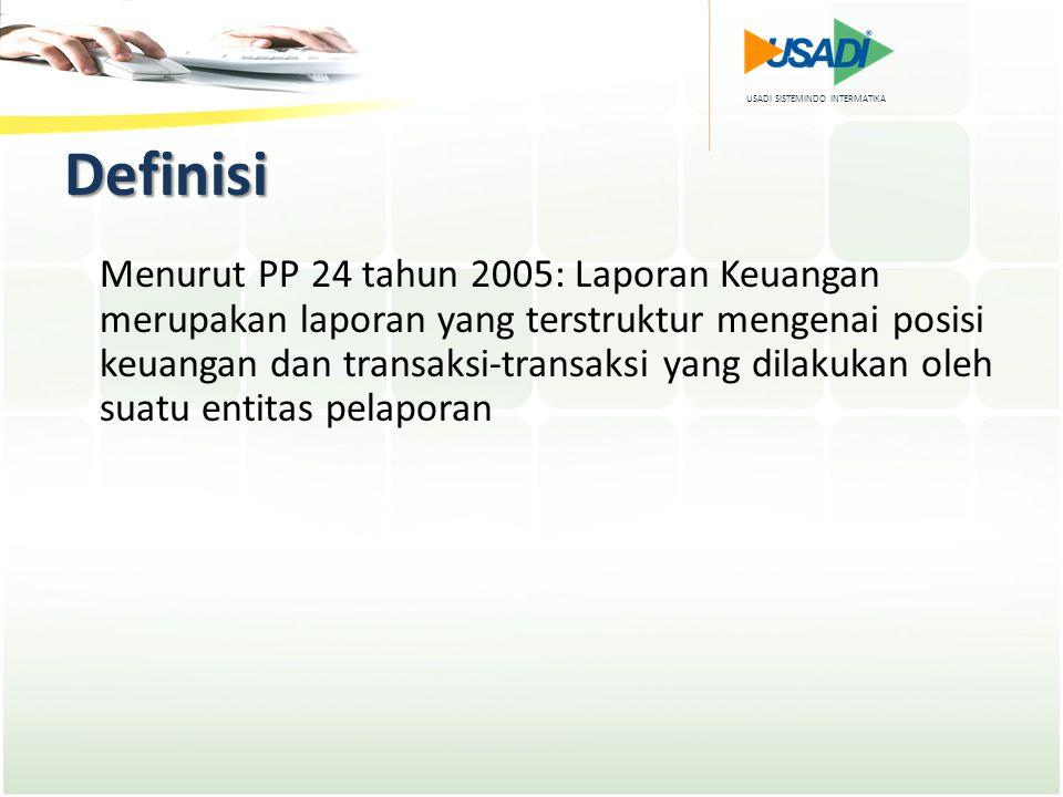 USADI SISTEMINDO INTERMATIKA Definisi Menurut PP 24 tahun 2005: Laporan Keuangan merupakan laporan yang terstruktur mengenai posisi keuangan dan trans