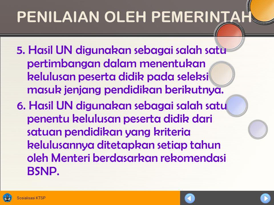 Sosialisasi KTSP PENILAIAN OLEH PEMERINTAH 5. Hasil UN digunakan sebagai salah satu pertimbangan dalam menentukan kelulusan peserta didik pada seleksi