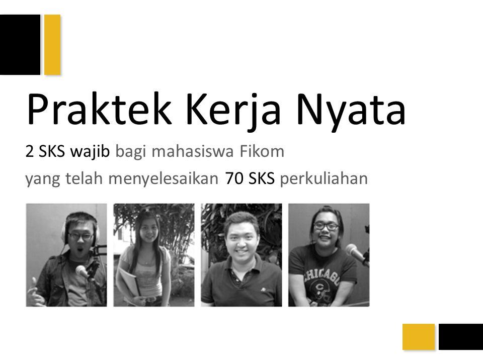 Praktek Kerja Nyata 2 SKS wajib bagi mahasiswa Fikom yang telah menyelesaikan 70 SKS perkuliahan