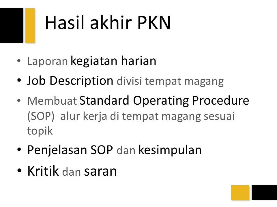Hasil akhir PKN Laporan kegiatan harian Job Description divisi tempat magang Membuat Standard Operating Procedure (SOP) alur kerja di tempat magang se