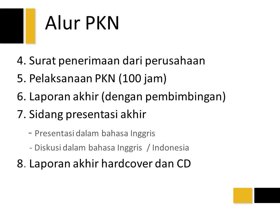 Alur PKN 4. Surat penerimaan dari perusahaan 5. Pelaksanaan PKN (100 jam) 6. Laporan akhir (dengan pembimbingan) 7. Sidang presentasi akhir - Presenta