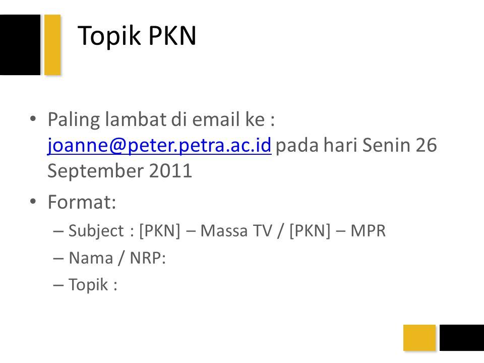 Topik PKN Paling lambat di email ke : joanne@peter.petra.ac.id pada hari Senin 26 September 2011 joanne@peter.petra.ac.id Format: – Subject : [PKN] –