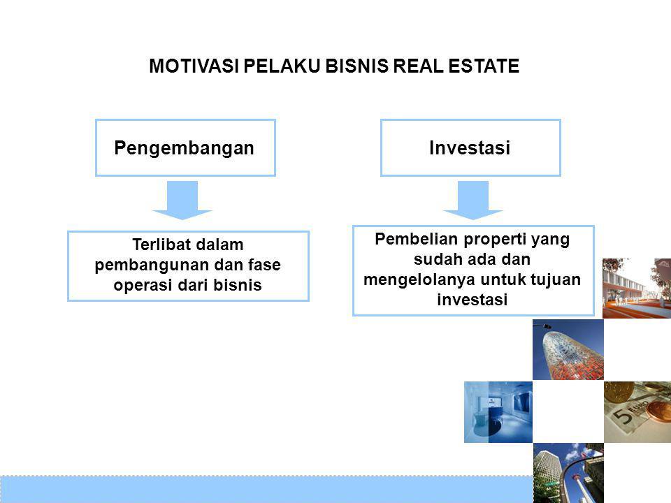 PengembanganInvestasi Pembelian properti yang sudah ada dan mengelolanya untuk tujuan investasi Terlibat dalam pembangunan dan fase operasi dari bisni