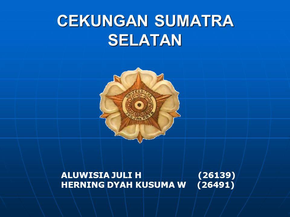CEKUNGAN SUMATRA SELATAN ALUWISIA JULI H (26139) HERNING DYAH KUSUMA W (26491)