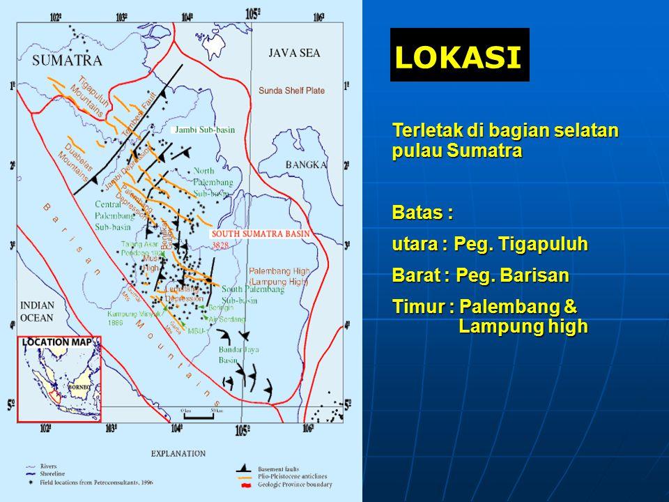 LOKASI Terletak di bagian selatan pulau Sumatra Batas : utara : Peg. Tigapuluh Barat : Peg. Barisan Timur : Palembang & Lampung high
