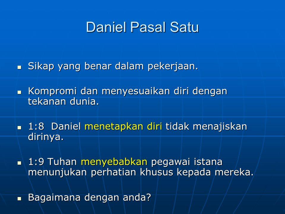 Daniel Pasal Satu Sikap yang benar dalam pekerjaan. Sikap yang benar dalam pekerjaan. Kompromi dan menyesuaikan diri dengan tekanan dunia. Kompromi da