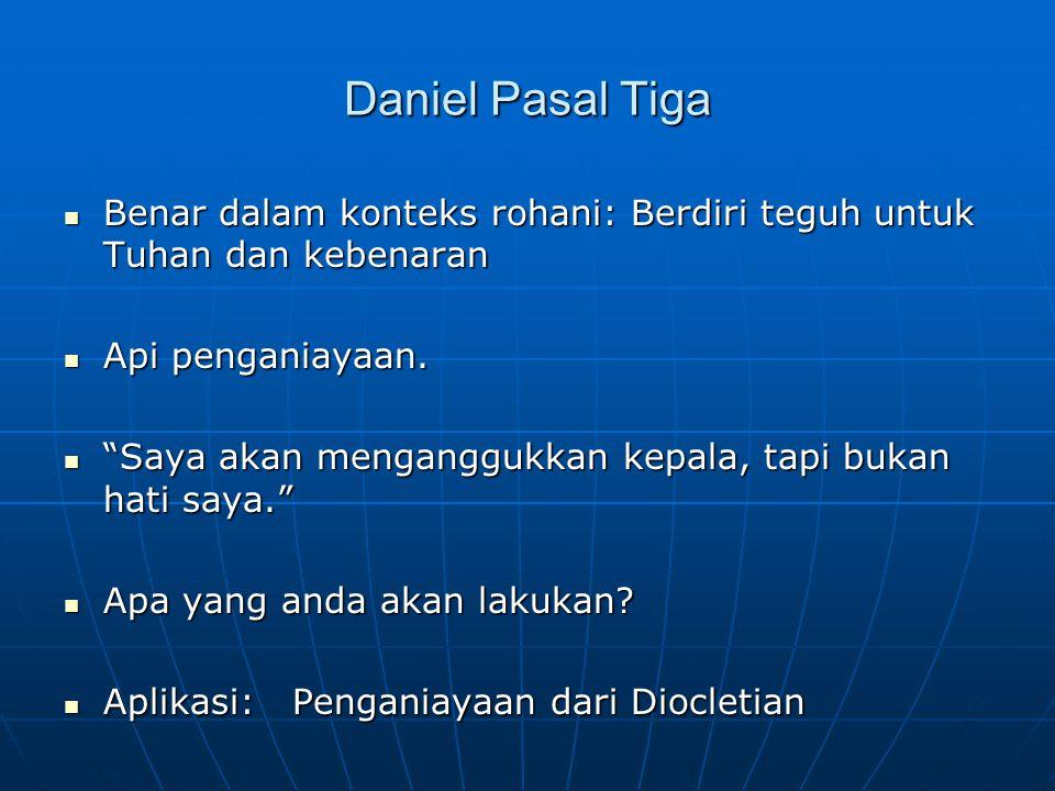 Daniel Pasal Tiga Benar dalam konteks rohani: Berdiri teguh untuk Tuhan dan kebenaran Benar dalam konteks rohani: Berdiri teguh untuk Tuhan dan kebenaran Api penganiayaan.
