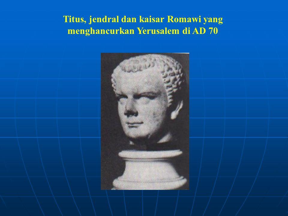 Titus, jendral dan kaisar Romawi yang menghancurkan Yerusalem di AD 70