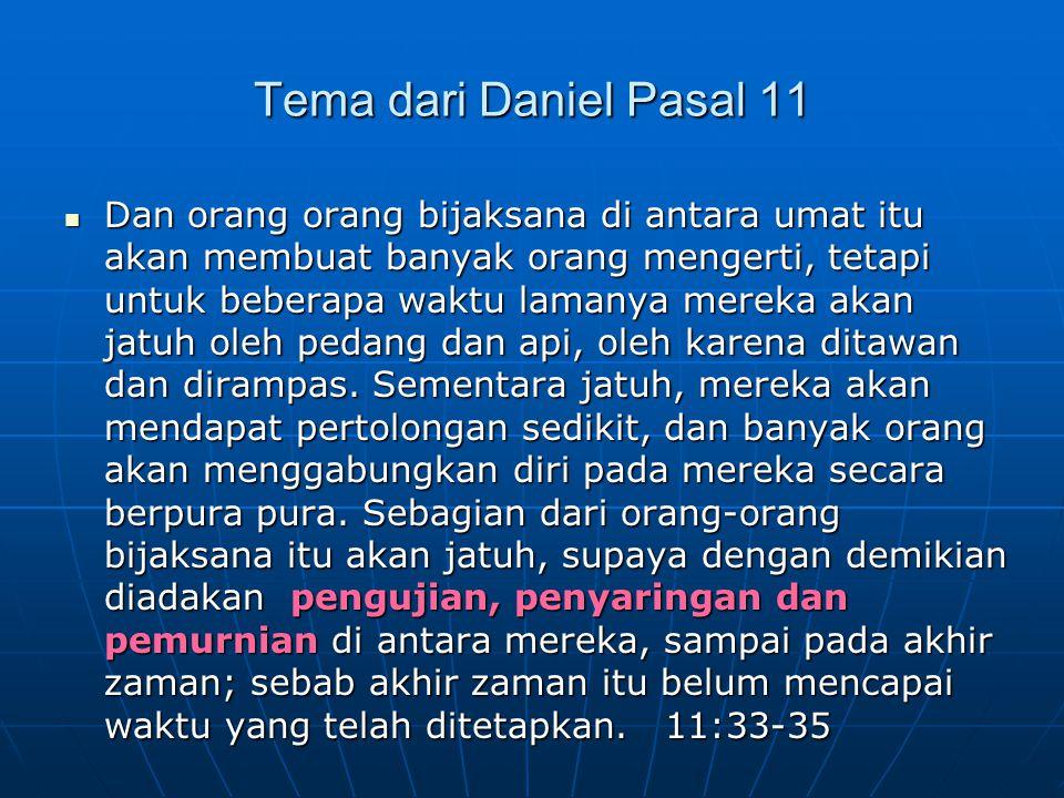 Tema dari Daniel Pasal 11 Dan orang orang bijaksana di antara umat itu akan membuat banyak orang mengerti, tetapi untuk beberapa waktu lamanya mereka akan jatuh oleh pedang dan api, oleh karena ditawan dan dirampas.