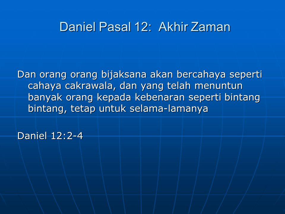 Daniel Pasal 12: Akhir Zaman Dan orang orang bijaksana akan bercahaya seperti cahaya cakrawala, dan yang telah menuntun banyak orang kepada kebenaran seperti bintang bintang, tetap untuk selama-lamanya Daniel 12:2-4