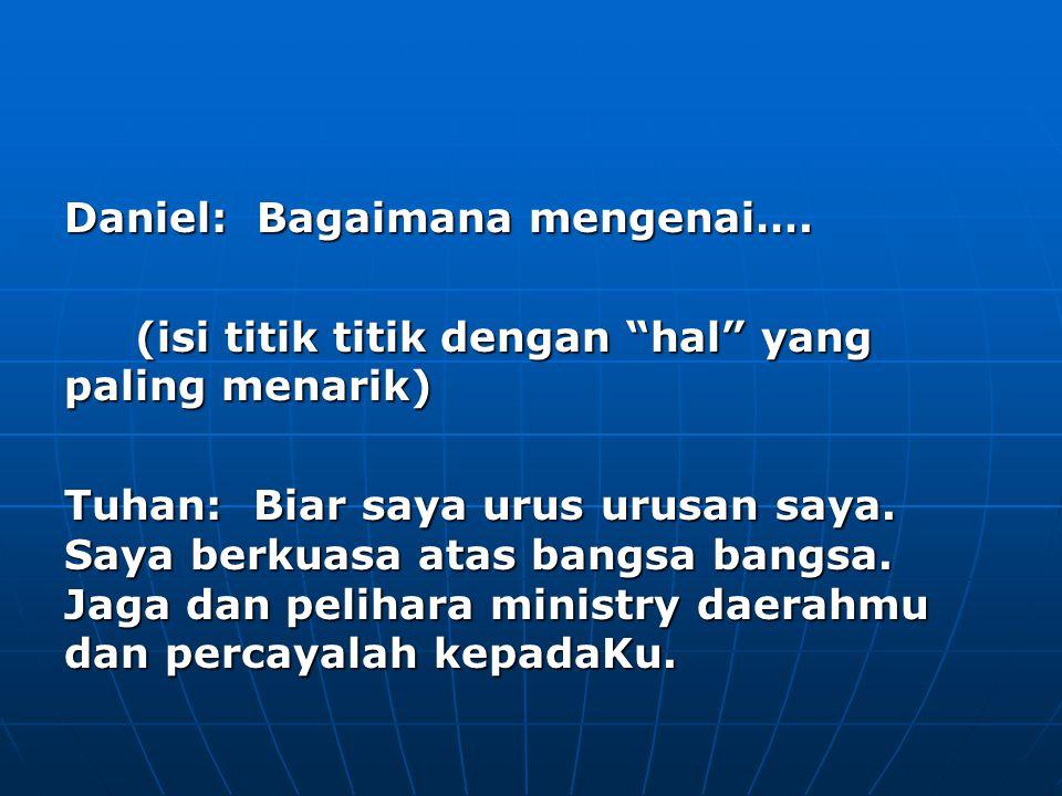 """Daniel: Bagaimana mengenai…. (isi titik titik dengan """"hal"""" yang paling menarik) (isi titik titik dengan """"hal"""" yang paling menarik) Tuhan: Biar saya ur"""