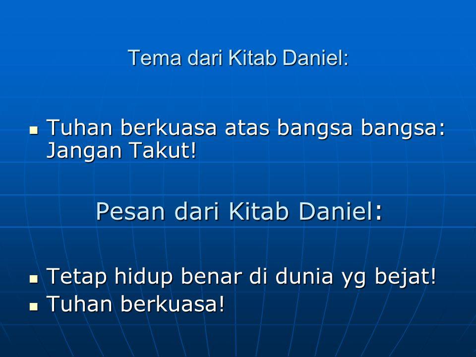 Tema dari Kitab Daniel: Tuhan berkuasa atas bangsa bangsa: Jangan Takut! Tuhan berkuasa atas bangsa bangsa: Jangan Takut! Pesan dari Kitab Daniel : Te