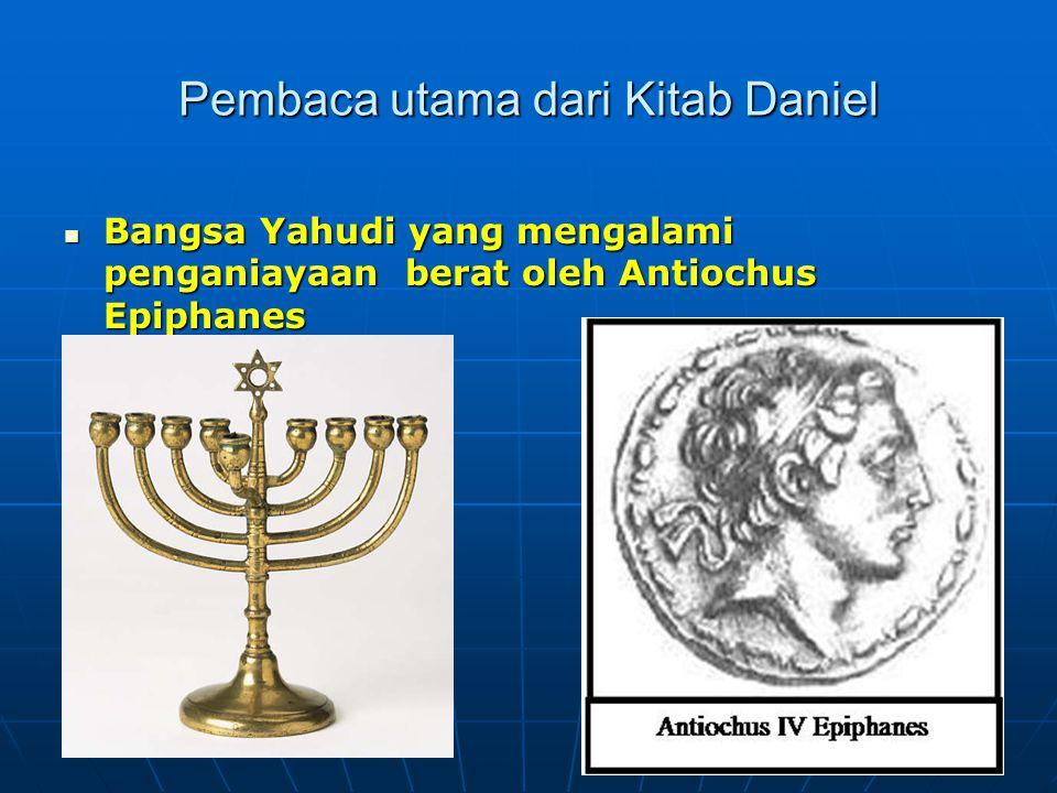 Pembaca utama dari Kitab Daniel Bangsa Yahudi yang mengalami penganiayaan berat oleh Antiochus Epiphanes Bangsa Yahudi yang mengalami penganiayaan berat oleh Antiochus Epiphanes