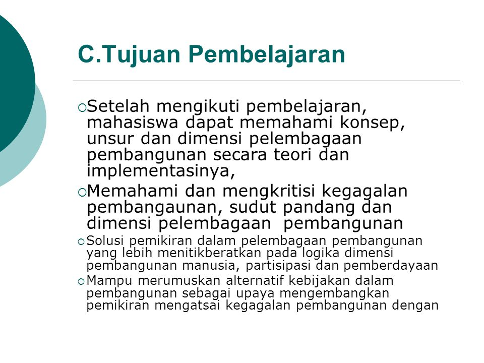 C.Tujuan Pembelajaran  Setelah mengikuti pembelajaran, mahasiswa dapat memahami konsep, unsur dan dimensi pelembagaan pembangunan secara teori dan im
