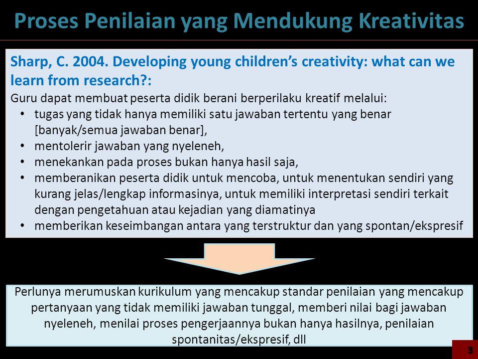3 Proses Penilaian yang Mendukung Kreativitas Sharp, C. 2004. Developing young children's creativity: what can we learn from research?: Guru dapat mem