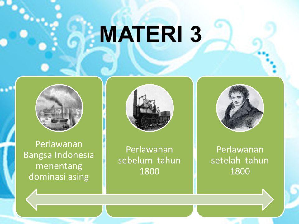 Perlawanan Bangsa Indonesia menentang dominasi asing Perlawanan sebelum tahun 1800 Perlawanan setelah tahun 1800