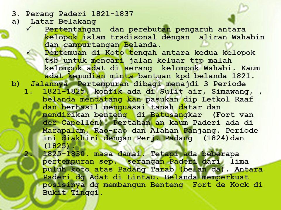 3.Perang Paderi 1821-1837 a)Latar Belakang Pertentangan dan perebutan pengaruh antara kelopok islam tradisonal dengan aliran Wahabin dan campurtangan