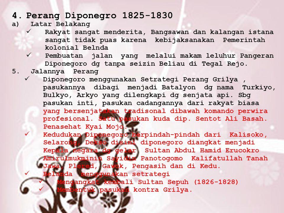 4.Perang Diponegro 1825-1830 a)Latar Belakang Rakyat sangat menderita, Bangsawan dan kalangan istana sangat tidak puas karena kebijaksanakan Pemerinta