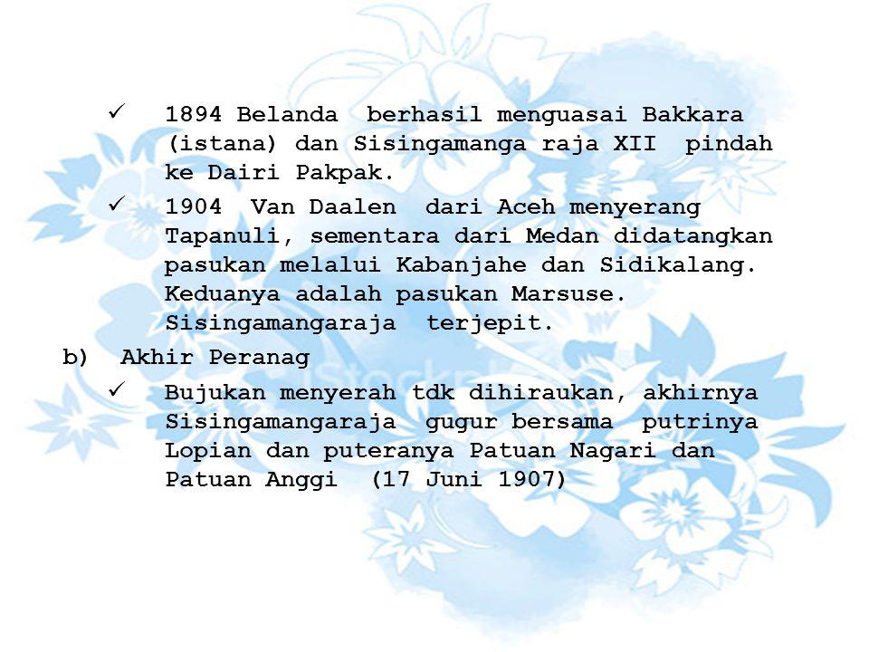 1894 Belanda berhasil menguasai Bakkara (istana) dan Sisingamanga raja XII pindah ke Dairi Pakpak. 1904 Van Daalen dari Aceh menyerang Tapanuli, semen