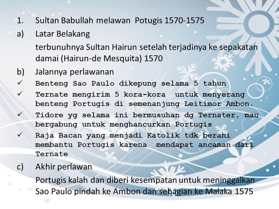 1.Sultan Babullah melawan Potugis 1570-1575 a)Latar Belakang terbunuhnya Sultan Hairun setelah terjadinya ke sepakatan damai (Hairun-de Mesquita) 1570