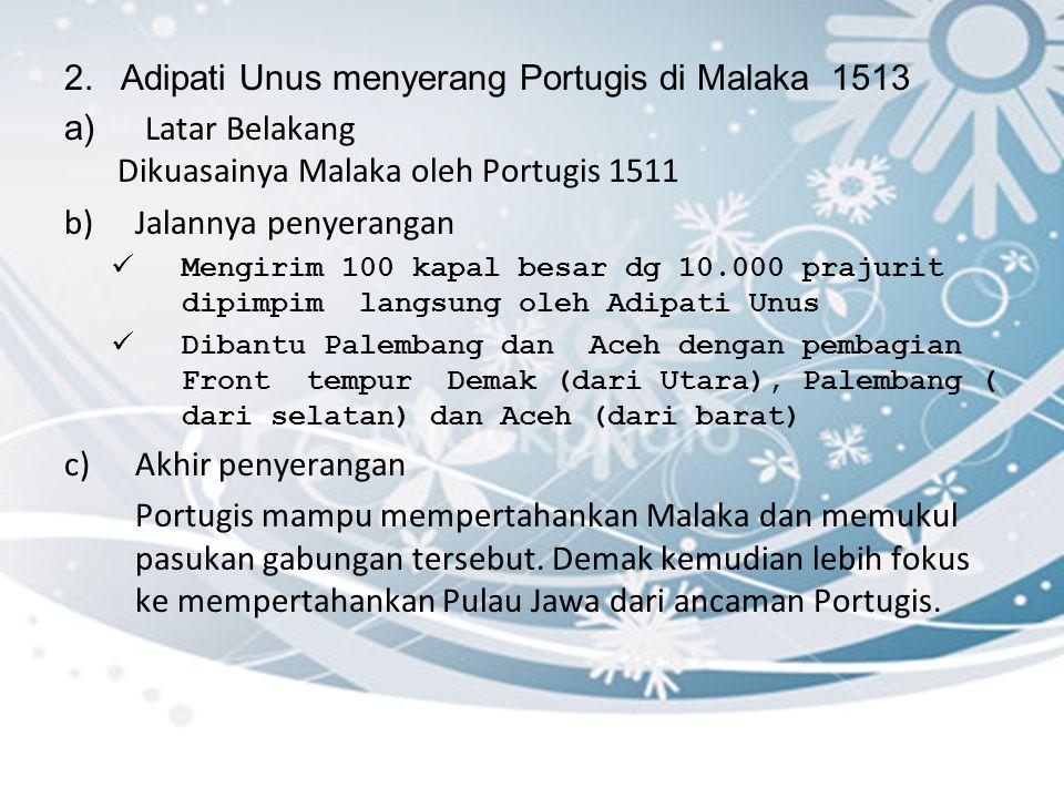3.Fatahillah menyerang Sunda Kelapa 1526, 1527 a) Latar Belakang Perjanjian Pakuwan dg Portugis yang berisi izin mendirikan Benteng di Sunda Kelapa dan kerjasama dalam bidang perdagangan1522 4.Jalannya peperangan 1526 Fatahillah memimpin serang ke Sunda kelapa kota yang belum berbenteng, dan berhasil ditaklukkan Akhir th 1526 Fransisco de Sa utusan Portugis berencana mendirikan benteng di Sunda Kelapa, maka terjadilah perang antara Portugis dg Demak dengan kemenangan di pihak Demak.