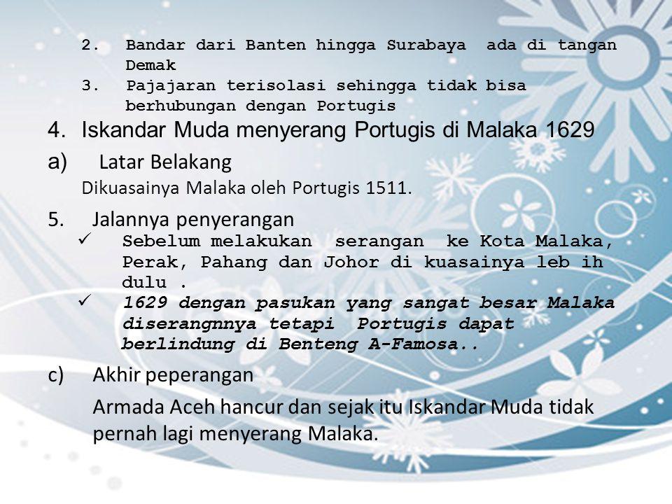 2.Bandar dari Banten hingga Surabaya ada di tangan Demak 3.Pajajaran terisolasi sehingga tidak bisa berhubungan dengan Portugis 4.Iskandar Muda menyer