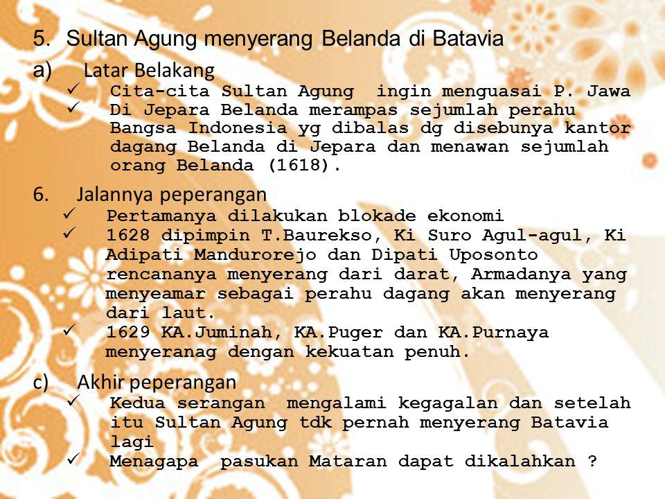 5.Sultan Agung menyerang Belanda di Batavia a) Latar Belakang Cita-cita Sultan Agung ingin menguasai P. Jawa Di Jepara Belanda merampas sejumlah perah