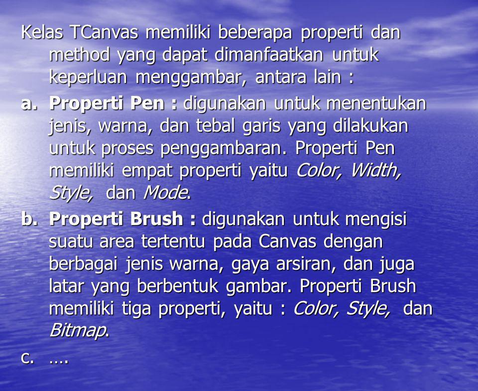 Kelas TCanvas memiliki beberapa properti dan method yang dapat dimanfaatkan untuk keperluan menggambar, antara lain : a.Properti Pen : digunakan untuk