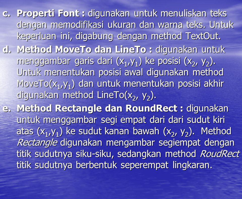 c.Properti Font : digunakan untuk menuliskan teks dengan memodifikasi ukuran dan warna teks. Untuk keperluan ini, digabung dengan method TextOut. d.Me