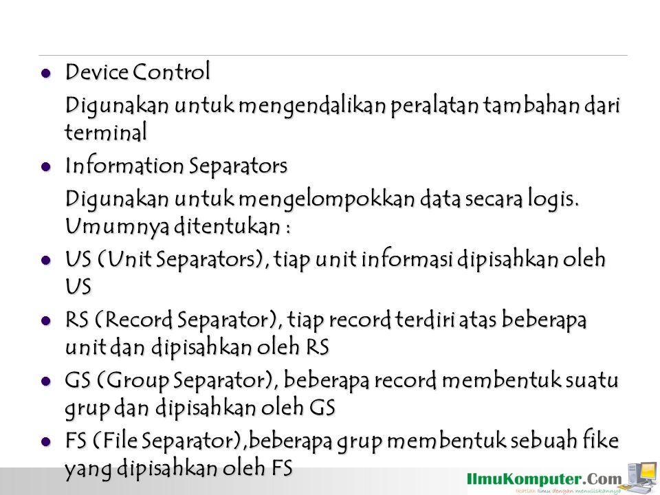 Device Control Device Control Digunakan untuk mengendalikan peralatan tambahan dari terminal Information Separators Information Separators Digunakan u