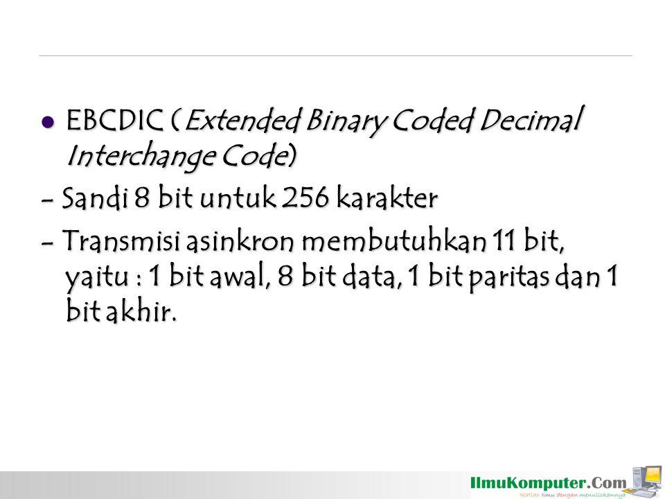EBCDIC (Extended Binary Coded Decimal Interchange Code) EBCDIC (Extended Binary Coded Decimal Interchange Code) - Sandi 8 bit untuk 256 karakter - Tra
