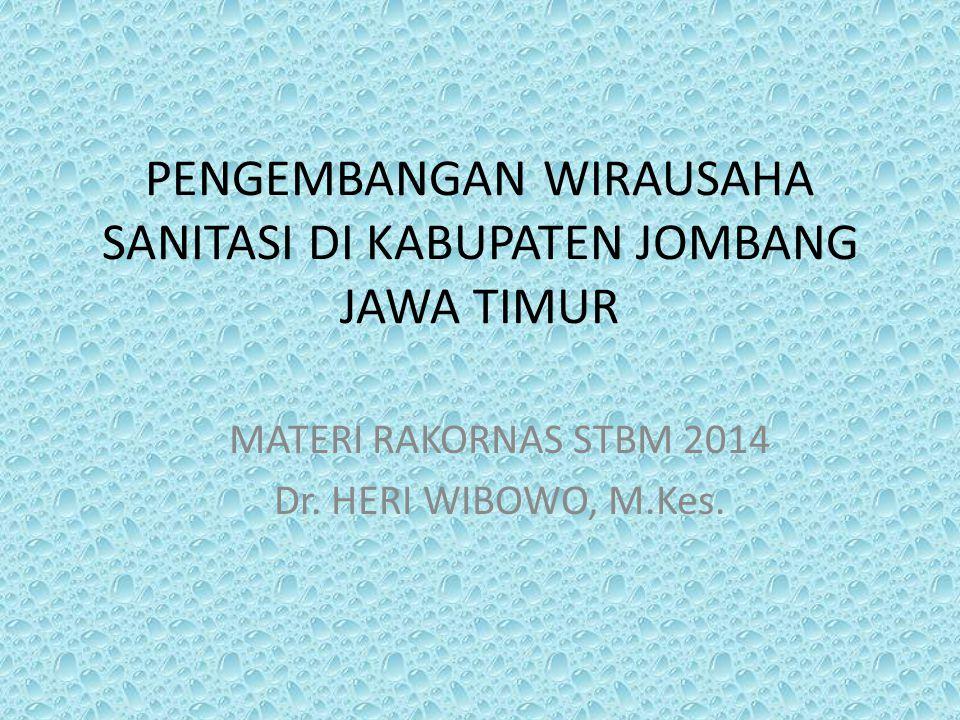 PENGEMBANGAN WIRAUSAHA SANITASI DI KABUPATEN JOMBANG JAWA TIMUR MATERI RAKORNAS STBM 2014 Dr. HERI WIBOWO, M.Kes.