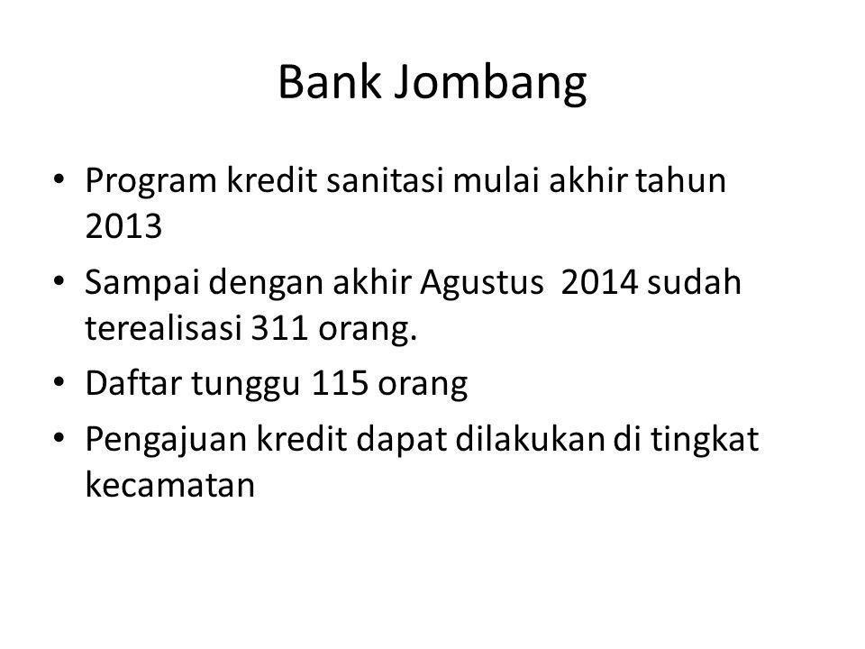 Bank Jombang Program kredit sanitasi mulai akhir tahun 2013 Sampai dengan akhir Agustus 2014 sudah terealisasi 311 orang. Daftar tunggu 115 orang Peng