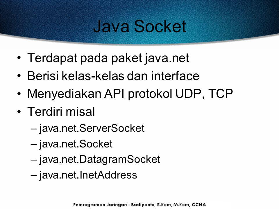 Java Socket Terdapat pada paket java.net Berisi kelas-kelas dan interface Menyediakan API protokol UDP, TCP Terdiri misal –java.net.ServerSocket –java