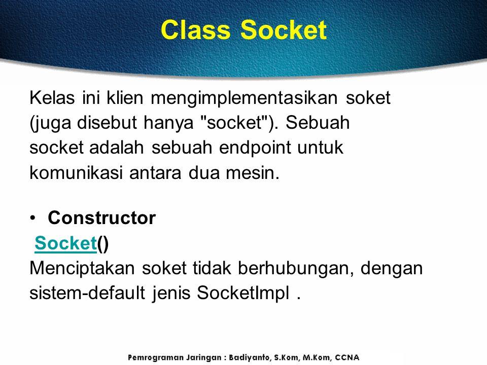 Class Socket Kelas ini klien mengimplementasikan soket (juga disebut hanya
