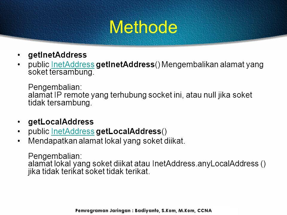Methode getInetAddress public InetAddress getInetAddress() Mengembalikan alamat yang soket tersambung. Pengembalian: alamat IP remote yang terhubung s