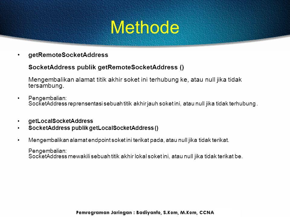Methode getRemoteSocketAddress SocketAddress publik getRemoteSocketAddress () Mengembalikan alamat titik akhir soket ini terhubung ke, atau null jika