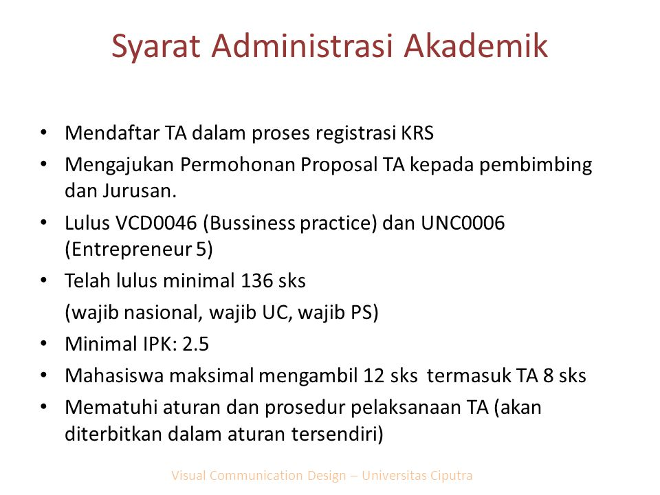 Syarat Administrasi Akademik Mendaftar TA dalam proses registrasi KRS Mengajukan Permohonan Proposal TA kepada pembimbing dan Jurusan. Lulus VCD0046 (