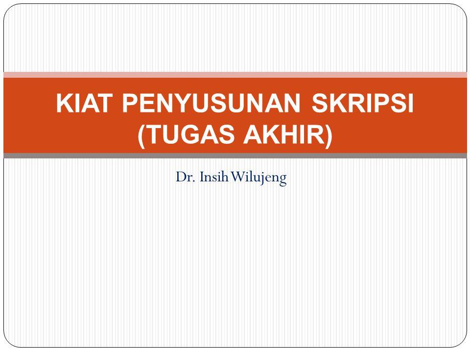Dr. Insih Wilujeng KIAT PENYUSUNAN SKRIPSI (TUGAS AKHIR)