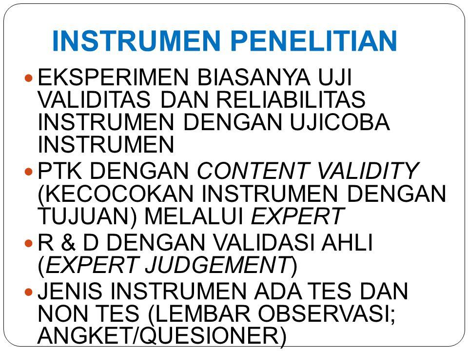 INSTRUMEN PENELITIAN EKSPERIMEN BIASANYA UJI VALIDITAS DAN RELIABILITAS INSTRUMEN DENGAN UJICOBA INSTRUMEN PTK DENGAN CONTENT VALIDITY (KECOCOKAN INSTRUMEN DENGAN TUJUAN) MELALUI EXPERT R & D DENGAN VALIDASI AHLI (EXPERT JUDGEMENT) JENIS INSTRUMEN ADA TES DAN NON TES (LEMBAR OBSERVASI; ANGKET/QUESIONER)