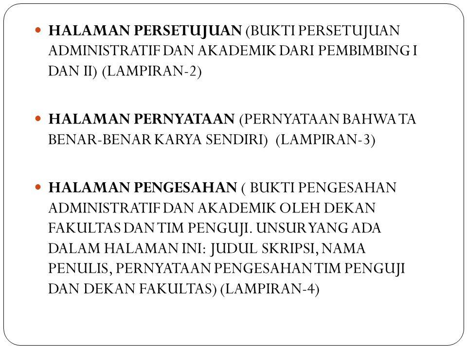 HALAMAN PERSETUJUAN (BUKTI PERSETUJUAN ADMINISTRATIF DAN AKADEMIK DARI PEMBIMBING I DAN II) (LAMPIRAN-2) HALAMAN PERNYATAAN (PERNYATAAN BAHWA TA BENAR-BENAR KARYA SENDIRI) (LAMPIRAN-3) HALAMAN PENGESAHAN ( BUKTI PENGESAHAN ADMINISTRATIF DAN AKADEMIK OLEH DEKAN FAKULTAS DAN TIM PENGUJI.