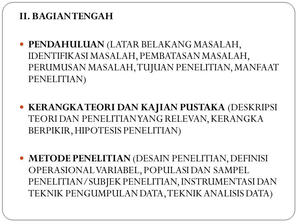 II. BAGIAN TENGAH PENDAHULUAN (LATAR BELAKANG MASALAH, IDENTIFIKASI MASALAH, PEMBATASAN MASALAH, PERUMUSAN MASALAH, TUJUAN PENELITIAN, MANFAAT PENELIT